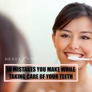 10_Mistakes_You_Make_While_Taking_Care_Of_Your_Teeth_1